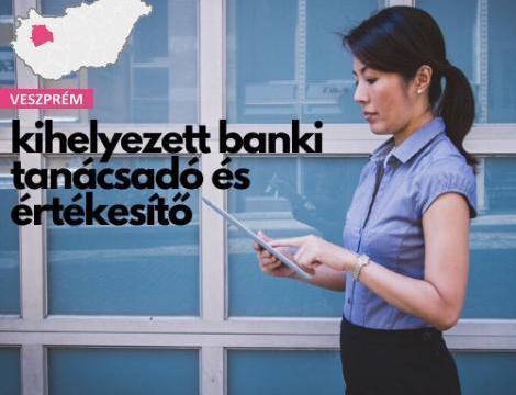 Kihelyezett banki tanácsadó és Értékesítő - Ajka