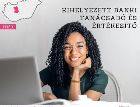 Kihelyezett banki tanácsadó és Értékesítő - Dunaújváros