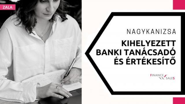 Kihelyezett banki tanácsadó és Értékesítő - Nagykanizsa