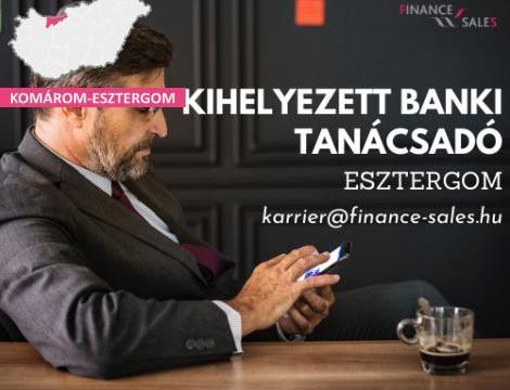 Kihelyezett banki tanácsadó és Értékesítő - Esztergom